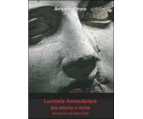 Lucrezia Amendolara tra storia e mito, Antonio Penna,  2009,  Libellula Edizioni