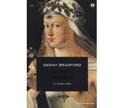 Lucrezia Borgia. La storia vera - Sarah Bradford,  2006,  Mondadori