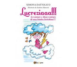 Lucreziaaa! Avventure e disavventure di una bimba birichìna! di Simona Dattolic