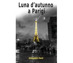 Luna d'autunno a Parigi di Alessandro Corsi,  2017,  Youcanprint