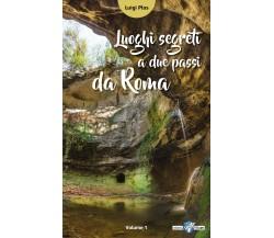 Luoghi segreti a due passi da Roma - Luigi Plos,  2017,  Youcanprint