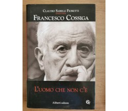 L'uomo che non c'è - F. Cossiga - Aliberti editore - 2008 - AR