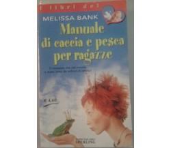 MANUALE DI CACCIA E PESCA PER RAGAZZE - Melissa Bank - sperling - 2002 -M