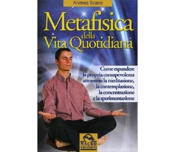 METAFISICA DELLA VITA QUOTIDIANA - ANDREA SCARSI - Macro edizioni
