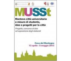 MUSSt. Mantova città universitaria a misura di studente. Idee e progetti