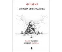 Mahatma. Storia di un intoccabile, Lorenzo Piattelli, Marco Tangocci,  2015