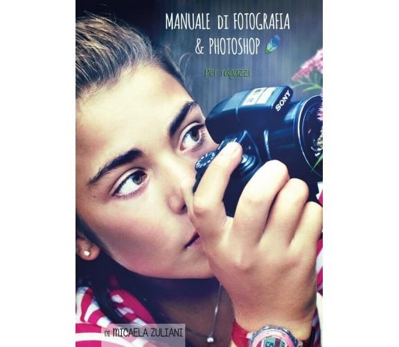 Manuale di Fotografia & Photoshop per ragazzi di Micaela Zuliani,  2015,  Youca