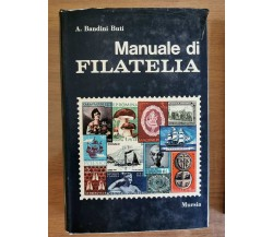 Manuale di filatelia - A. Bandini Buti - Mursia - 1966 - AR
