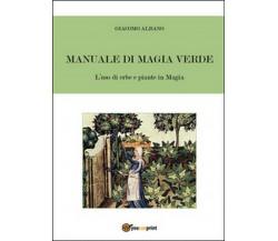 Manuale di magia verde. L'uso di erbe e piante in magia, Giacomo Albano,  2016