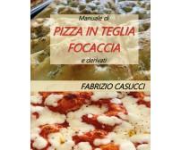 Manuale di pizza in teglia focaccia e derivati - Fabrizio Casucci - 2020
