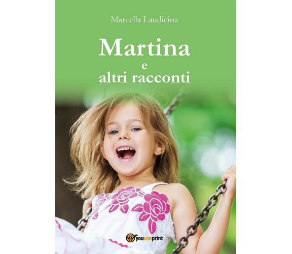 Martina e altri racconti di Marcella Laudicina,  2017,  Youcanprint