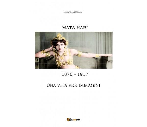 Mata Hari, una vita per immagini  di Mauro Macedonio,  2017,  Youcanprint - ER