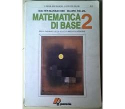 Matematica di base 2. Per il biennio - Maraschini, Palma - Paravia, 1996 - L