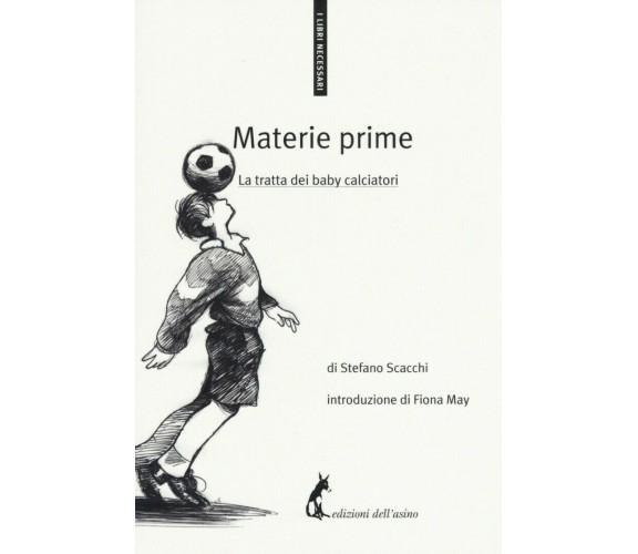 Materie prime. La tratta dei baby calciatori - Stefano Scacchi,  2017,  Asino Ed