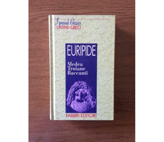 Medea-Troiane-Baccanti - Euripide - Fabbri Editori - 1994 - AR