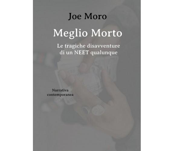 Meglio Morto - Le tragiche disavventure di un NEET qualunque di Joe Moro,  2020