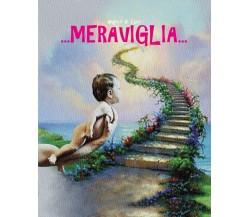 ...Meraviglia... di Angelo Di Luca,  2019,  Youcanprint