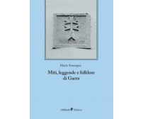 Miti, leggende e folklore - Gaeta  di Maria Stamegna,  2018,  Ali Ribelli Ed.