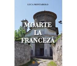 Moarte la franceză di Luca Montarolo,  2019,  Youcanprint