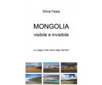 Mongolia visibile e invisibile - di Silvia Festa,  2018,  Youcanprint