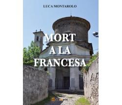 Mort a la francesa di Luca Montarolo,  2018,  Youcanprint