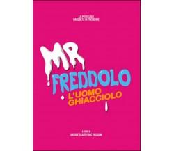 Mr. Freddolo. L'uomo Ghiacciolo di Davide Passoni,  2015,  Youcanprint
