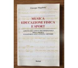 Musica educazione fisica e sport - G. Magaletta - Bastogi - 1988 - AR