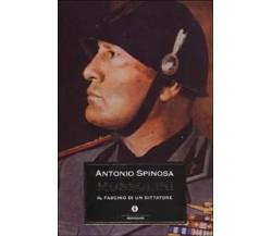 Mussolini. Il fascino di un dittatore - Antonio Spinosa,  2003,  Mondadori