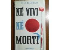 Né vivi né morti - Elio Talarico - Bompiani - 1952 - M