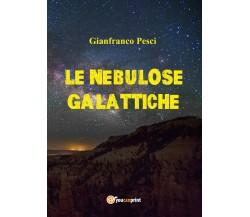 Nebulose galattiche - Gianfranco Pesci,  2018,  Youcanprint