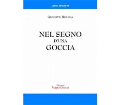 Nel Segno D'Una Goccia - Giuseppe Brenga,  2019,  Edizioni Magna Grecia