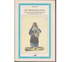 Nel segno dell'Etna. Scrittori e poeti catanesi dall'unità d'Italia.....