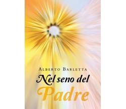 Nel seno del Padre di Alberto Barletta,  2019,  Youcanprint