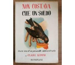 Non costava che un soldo - C. Kipps - Bompiani - 1954 - AR