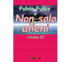 Non solo alieni - vol. II di Fulvio Fusco,  2016,  Youcanprint