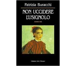 Non uccidere l'usignolo - Patrizia Buracchi,  2002,  L'Autore Libri Firenze