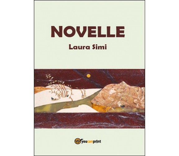 Novelle di Laura Simi,  2015,  Youcanprint