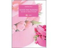 Nozze per passione. Speciale finiture floreali,  di Francesca Pesce,  2011
