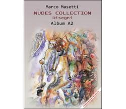 Nudes collection. Disegni. Album A2 di Marco Masetti,  2016,  Youcanprint