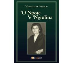 'O Npote 'e 'Ngiulina di Alentino Barone,  2016,  Youcanprint