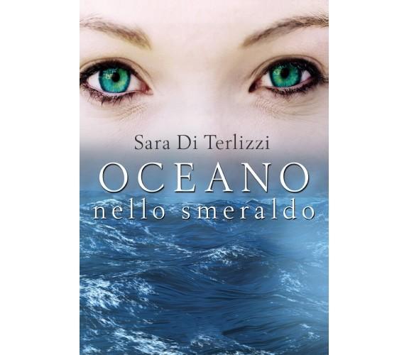 Oceano nello smeraldo di Sara Di Terlizzi,  2020,  Youcanprint