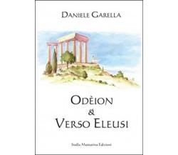 Odeion. Verso Eleusi di Daniele Garella,  2016,  Stella Mattutina Edizioni