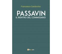 PASSAVIN Il rientro del commissario di Francesco Cardovino,  2020,  Youcanprint