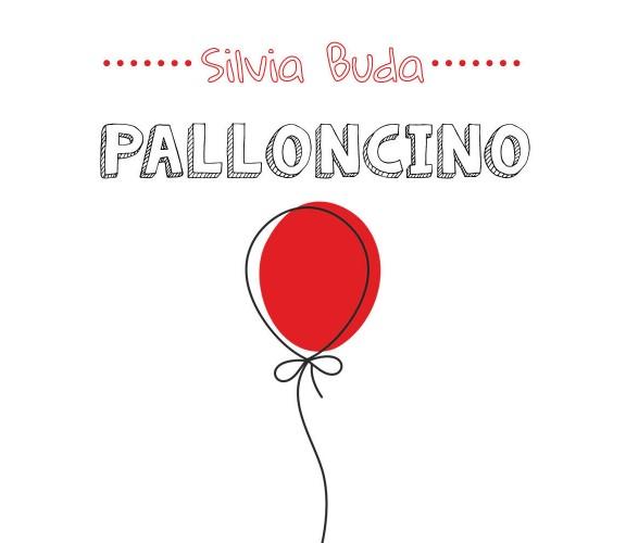 Palloncino - Silvia Buda,  2020,  Youcanprint