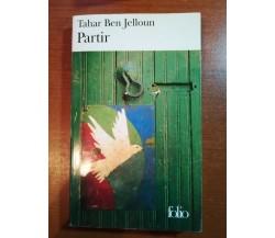Partir - Tahar Ben Jelloun - Folio - 2007 - M