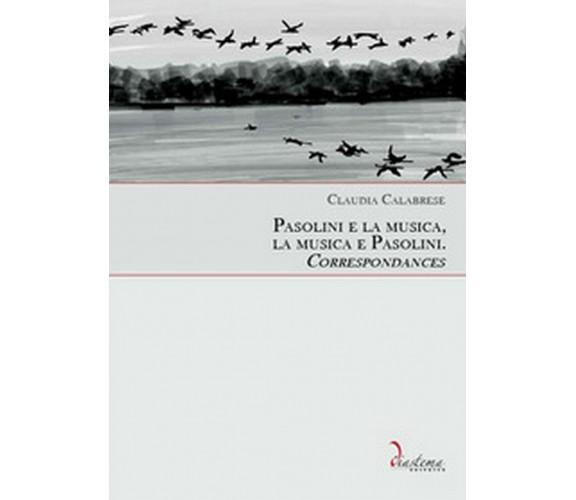 Pasolini e la musica, la musica e Pasolini. Correspondances, Claudia Calabrese