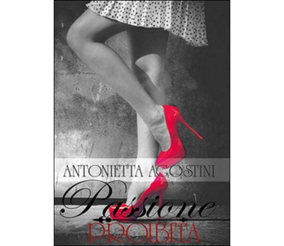 Passione proibita di Antonietta Agostini,  2015,  Youcanprint
