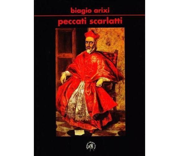 Peccati scarlatti - Biagio Arixi,  2009,  Edizioni Libreria Croce