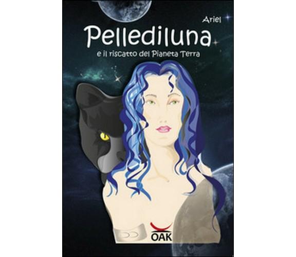 Pellediluna e il riscatto del Pianeta Terra di Ariel,  2017,  Oak Editions