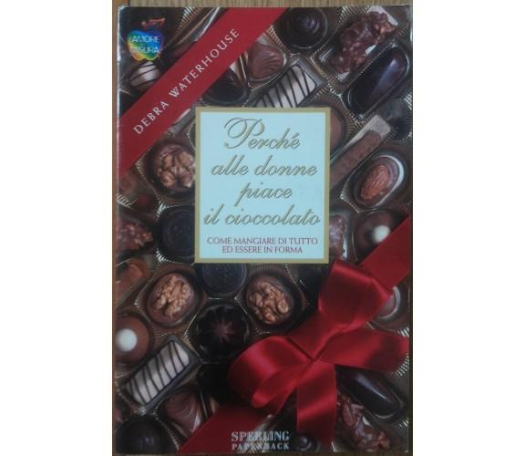 Perché alle donne piace il cioccolato - Waterhouse - Sperling Paperback,1998 - R